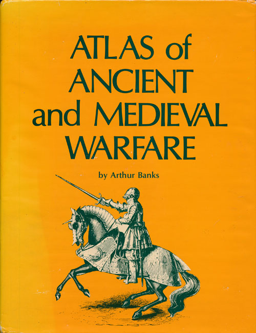 Atlas of Ancient and Medieval Warfare. Arthur Banks.
