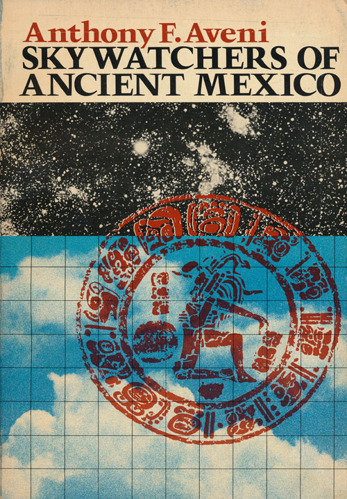 Skywatchers of Ancient Mexico. Anthony F. Aveni.