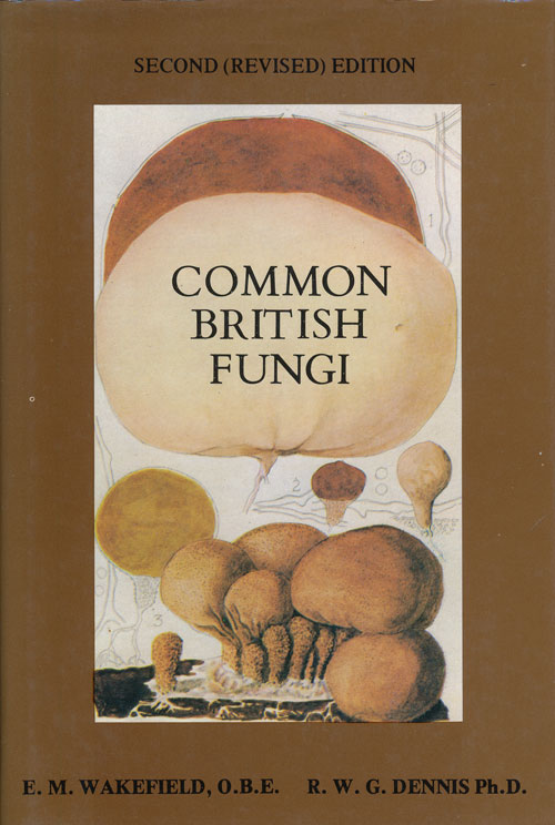 Common British Fungi A Guide to the More Common Larger Basidiomycetes of the British Isles. R. W. G. Dennis, Elsie M. Wakefield.