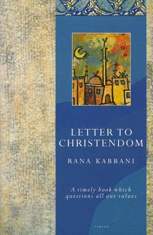 Letter to Christendom A Timely Book Which Questions all Our Values. Rana Kabbani.
