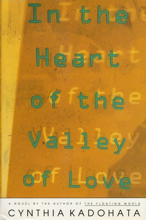 In the Heart of the Valley of Love A Novel. Cynthia Kadohata.