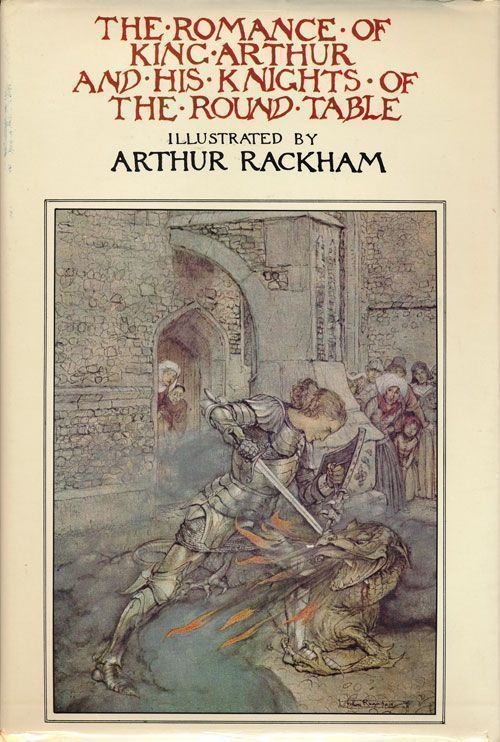 The Romance of King Arthur and His Knights of the Round Table. Arthur Rackham, Malory, Alfred. W. Pollard.