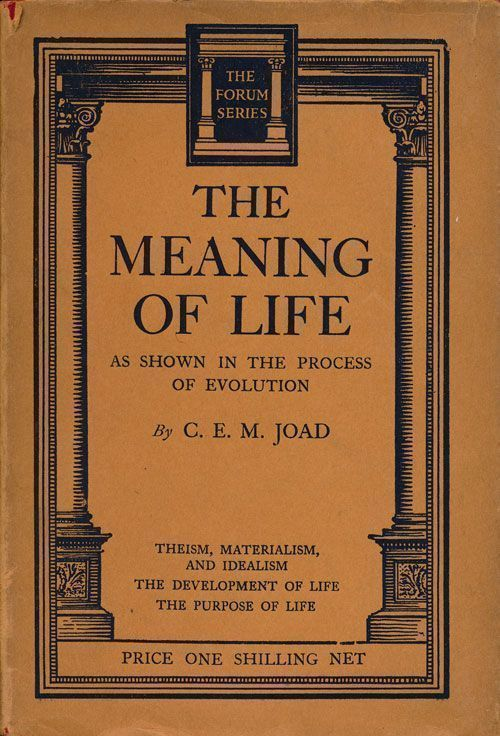 The Meaning of Life As Shown in the Process of Evolution. C. E. Joad.
