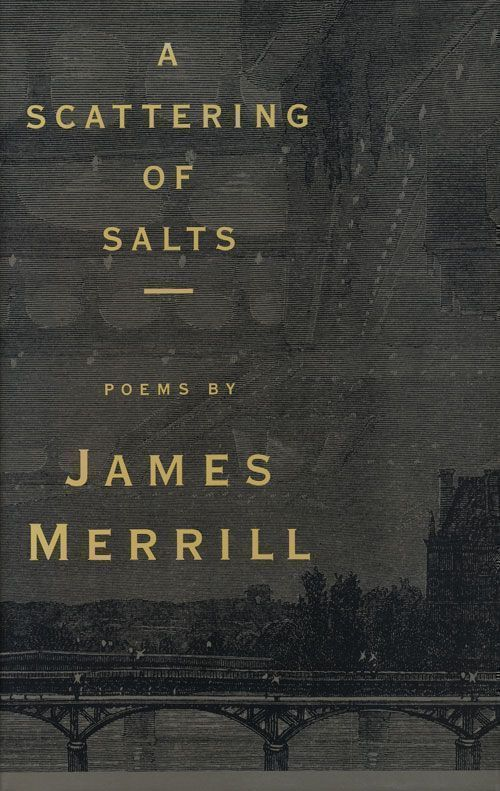 A Scattering of Salts Poems. James Merrill.