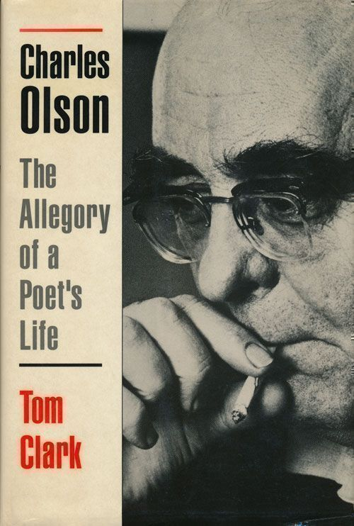 Charles Olson The Allegory of a Poet's Life. Tom Clark.