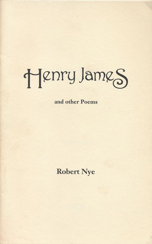 Henry James And Other Poems. Robert Nye.
