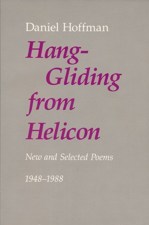 Hang-Gliding from Helicon New and Selected Poems 1948-1988. Daniel Hoffman.