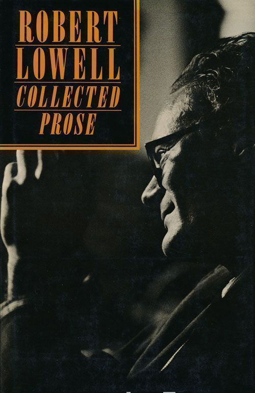 Robert Lowell: Collected Prose. Robert Lowell.
