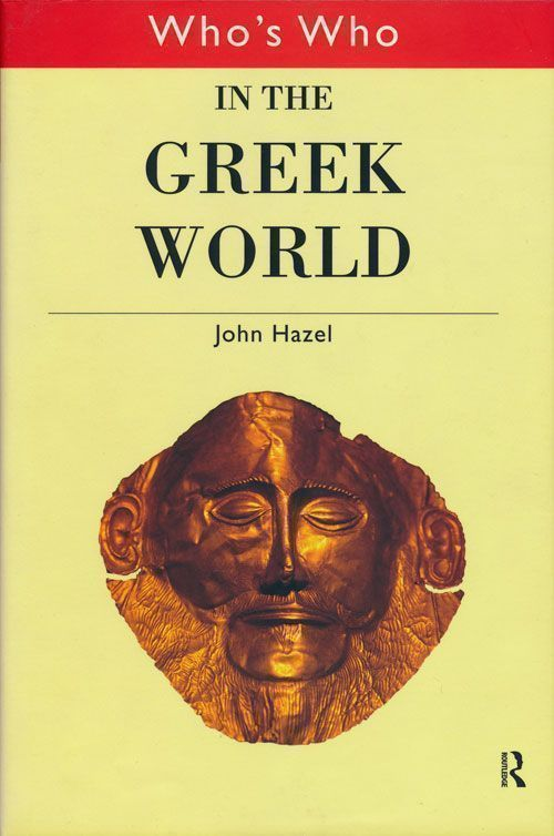 Who's Who in the Greek World. John Hazel.