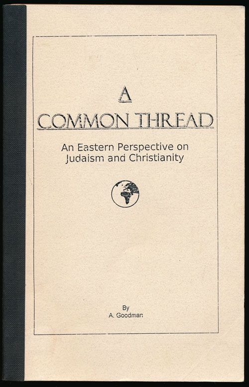A Common Thread An Eastern Perspective on Judaism and Christianity. A. Goodman.