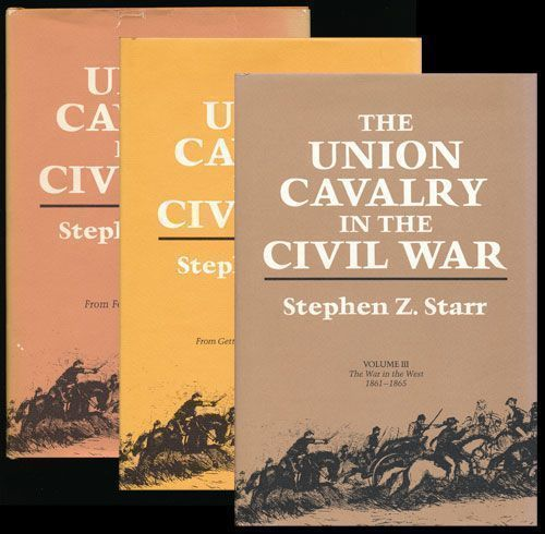 The Union Cavalry in the Civil War - Three Volume Set. Stephen Z. Starr.
