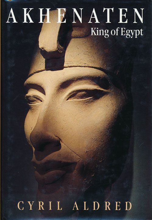 Akhenaten King of Egypt. Cyril Aldred.