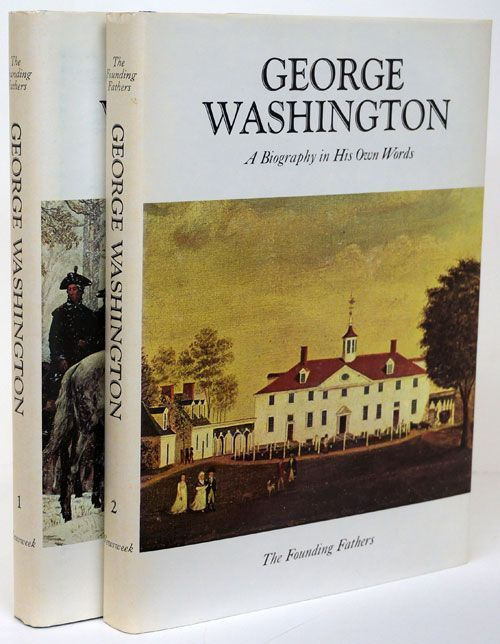 The Founding Fathers George Washington: a Biography in His Own Words Two Volume Set. Ralph K. Andrist.