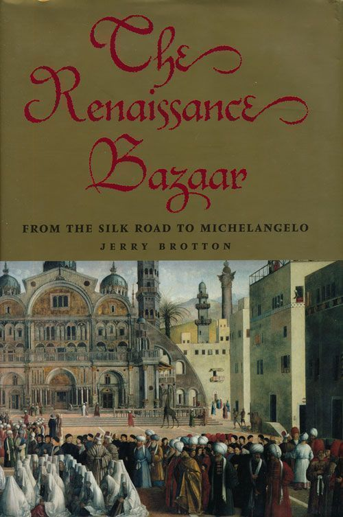 The Renaissance Bazaar From the Silk Road to Michelangelo. Jerry Brotton.
