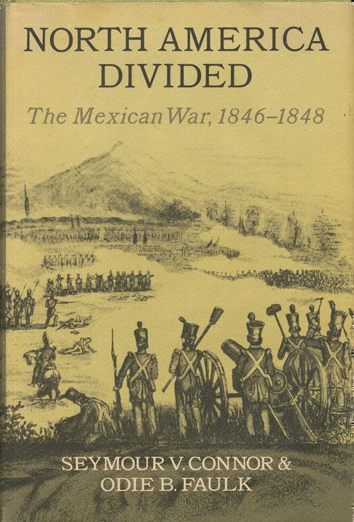 North America Divided: the Mexican War, 1846-1848. Seymour V. Connor, Odie B. Faulk.