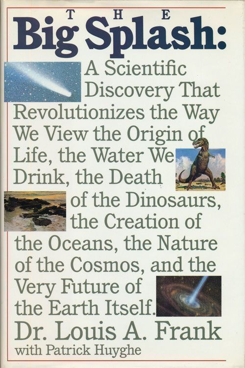 The Big Splash A Scientific Discovery That Revolutionizes the Way We View the Origin of Life, the Water We Drink, the Death of the Dinosaurs, the Creation of the Oceans, the Nature of the Cosmos, and the Very Future of the Earth Itself. Dr. Louis A. Frank, Patrick Huyghe.