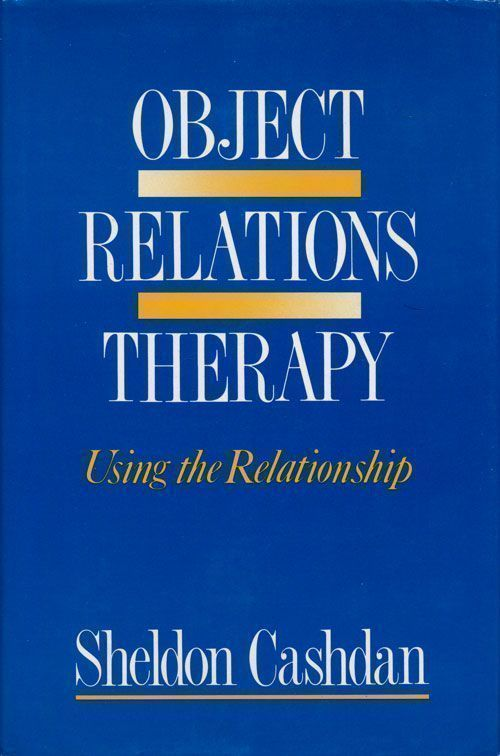 Object Relations Therapy: Using the Relationship. Sheldon Cashdan.