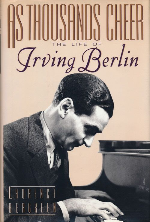 As Thousands Cheer: the Life of Irving Berlin. Laurence Bergreen.