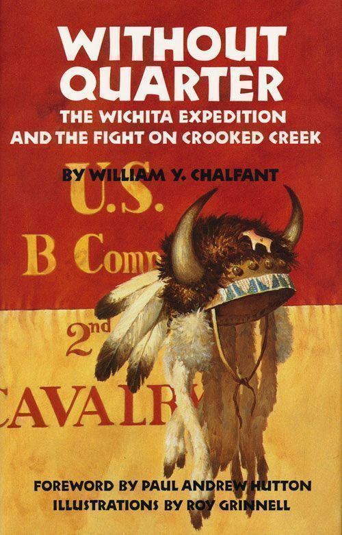 Without Quarter The Wichita Expedition and the Fight on Crooked Creek. William Y. Chalfant.