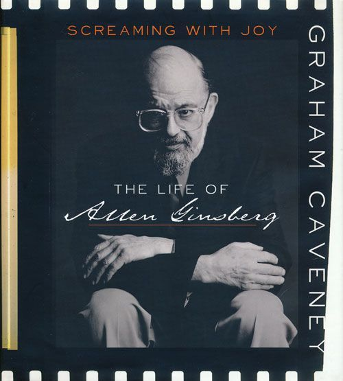 Screaming with Joy The Life of Allen Ginsberg. Graham Caveney.