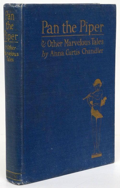 Pan the Piper & Other Marvelous Tales. Anna Curtis Chandler.