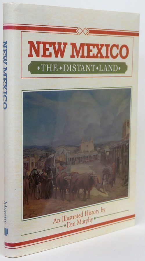 New Mexico, the Distant Land An Illustrated History. Dan Murphy.