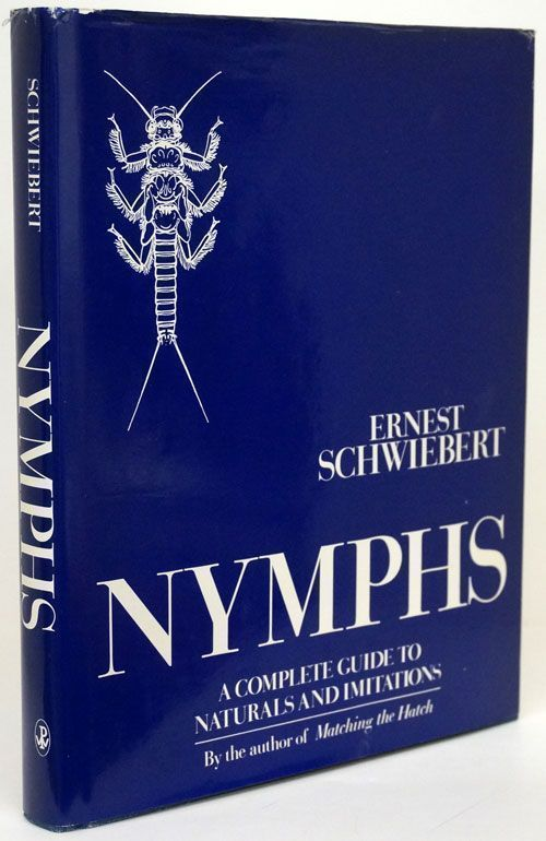 NYMPHS A Complete Guide to Naturals and Imitations. Ernest Schwiebert.