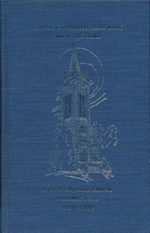 Our One Hundred Year Walk with the Lord A Collection of Reminiscences and Observations by the Members of First Presbyterian Church, Amarillo 1890-1990. Early Allen.
