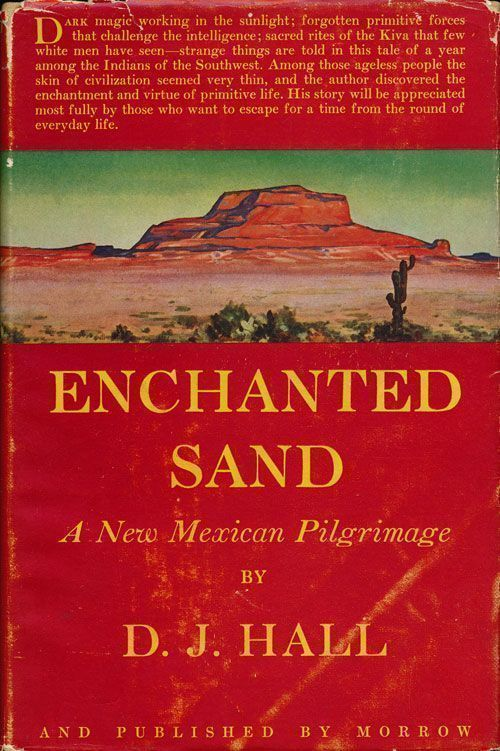 Enchanted Sand A New Mexican Pilgrimage. D. J. Hall.