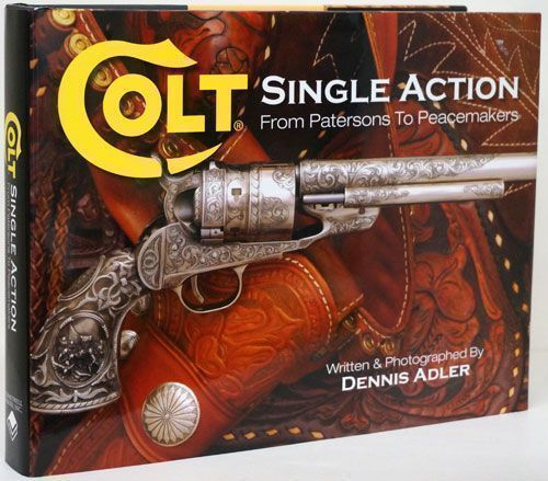 Colt Single Action From Patersons to Peacemakers. Dennis Adler.
