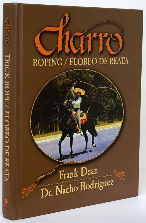 Trick and Fancy Roping in the Charro Style. Frank Dean, Nacho Rodriguez.
