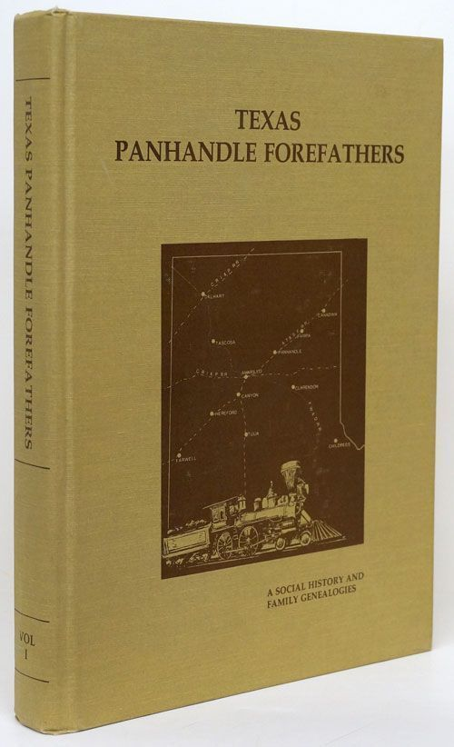 Texas Panhandle Forefathers A Social History and Family Genealogies. Barbara C. Spray.