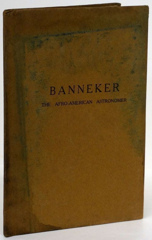 Banneker The Afro-American Astronomer. Will W. Allen, Daniel Murray.