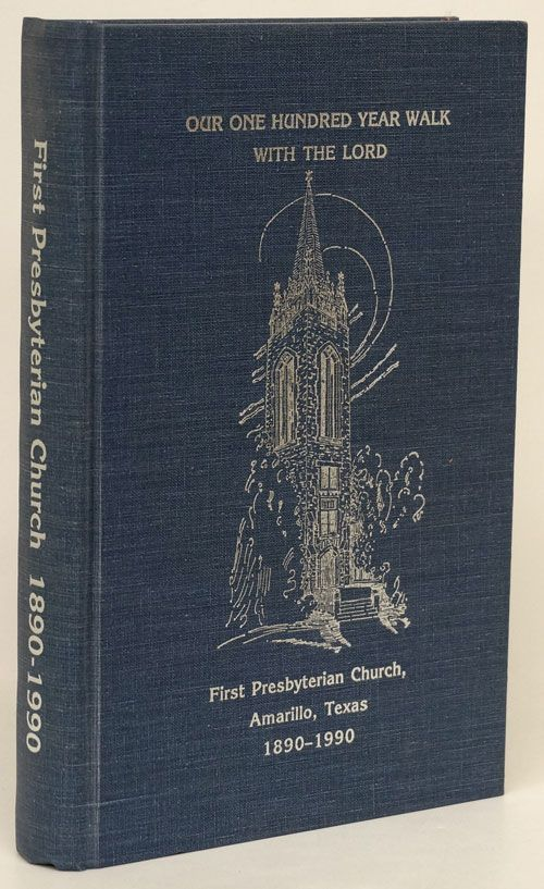 Our One Hundred Year Walk with the Lord A Collection of Reminiscences and Observations by the Members of First Presbyterian Church, Amarillo, Texas, 1890-1990