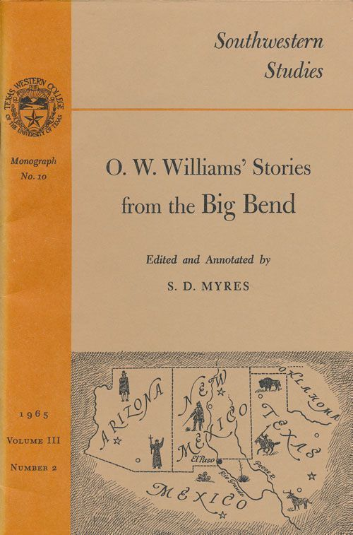 O. W. Williams' Stories from the Big Bend Monograph Number 10, Volume III, Number 2, 1965. S. D. Myres.