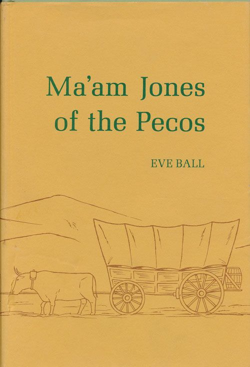 Ma'am Jones of the Pecos. Eve Ball.