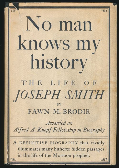 No One Knows My History The Life of Joseph Smith. Fawn Brodie.