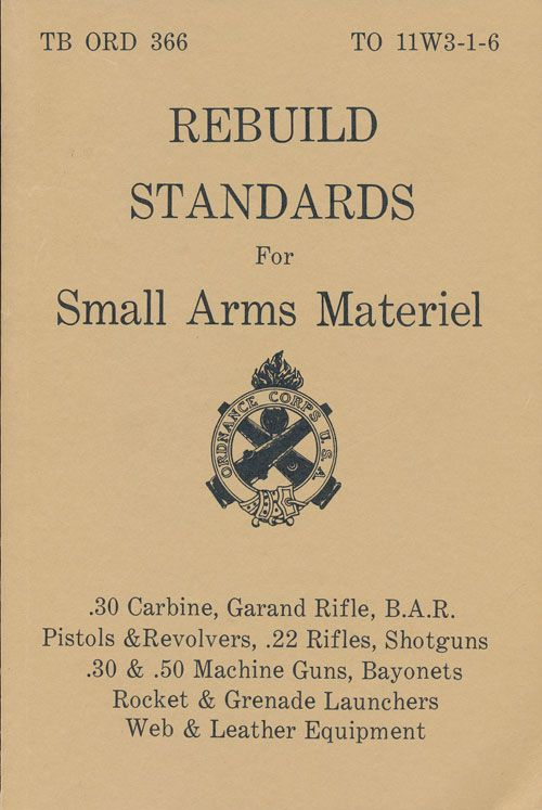Technical Bulletin TB ORD 366 & to 11W3-1-6 Rebuild Standards for Small Arms Materiel. Department Of The Army.