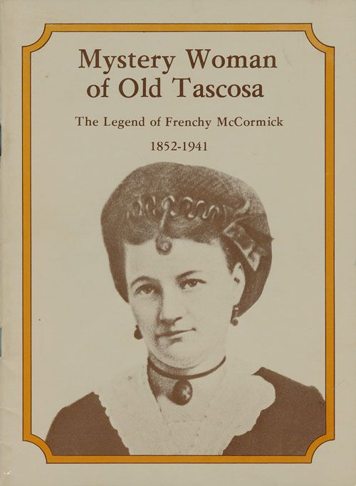 Mystery Woman of Old Tascosa The Legend of Frenchy McCormick 1852-1941. Pauline Durrett Robertson, R. L. Robertson.