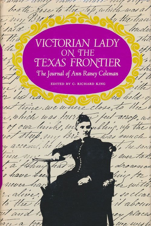 Victorian Lady on the Texas Frontier The Journal of Ann Raney Coleman. Ann Raney Coleman, Richard King.