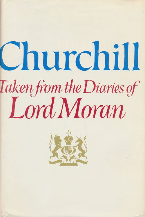Churchill: Taken from the Diaries of Lord Moran The Struggle for Survival 1940-1965. Lord Moran.
