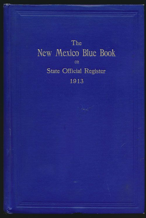 The New Mexico Blue Book Or State Official Register 1913. Antonio Lucero.