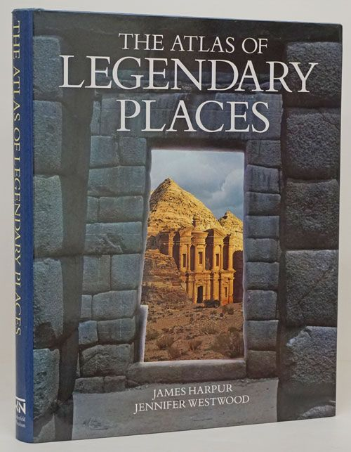 The Atlas of Legendary Places. James Harpur, Jennifer Westwood Westwood.