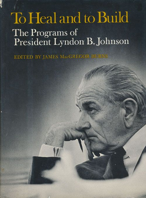 To Heal and to Build The Programs of President Lyndon B. Johnson. James MacGregor Burns.