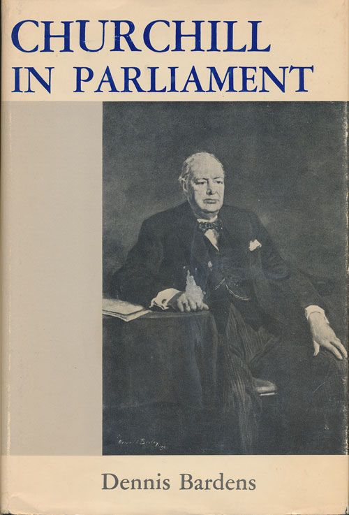 Churchill in Parliament. Dennis Bardens.