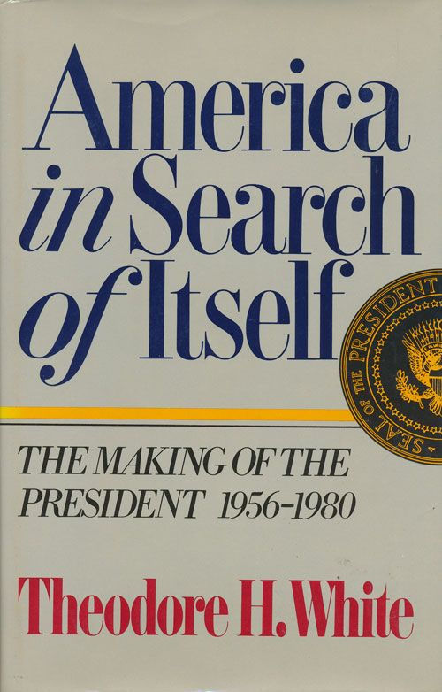 America in Search of Itself The Making of the President, 1956-1980. Theodore Harold White.
