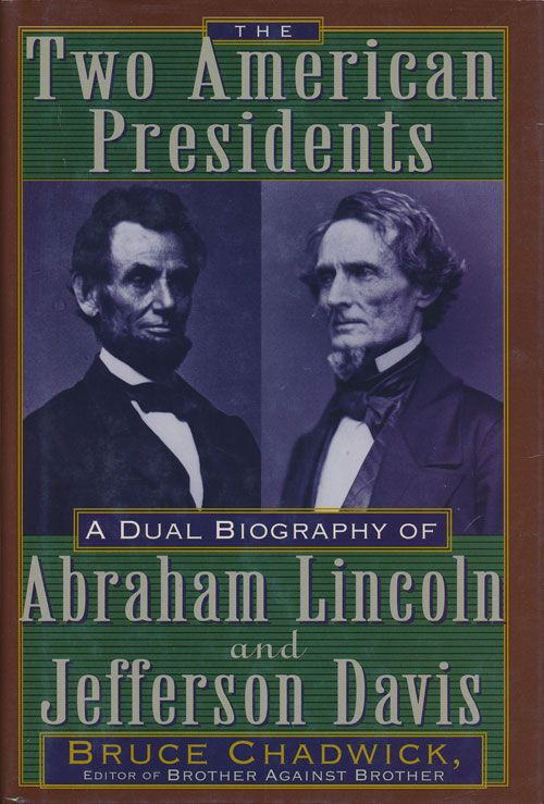 The Two American Presidents A Dual Biography of Abraham Lincoln and Jefferson Davis. Bruce Chadwick.