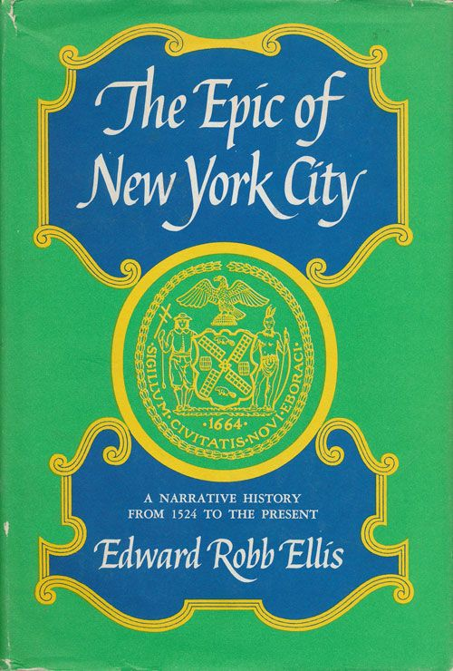 The Epic of New York City A Narrative History from 1524 to the Present. Edward Robb Ellis.
