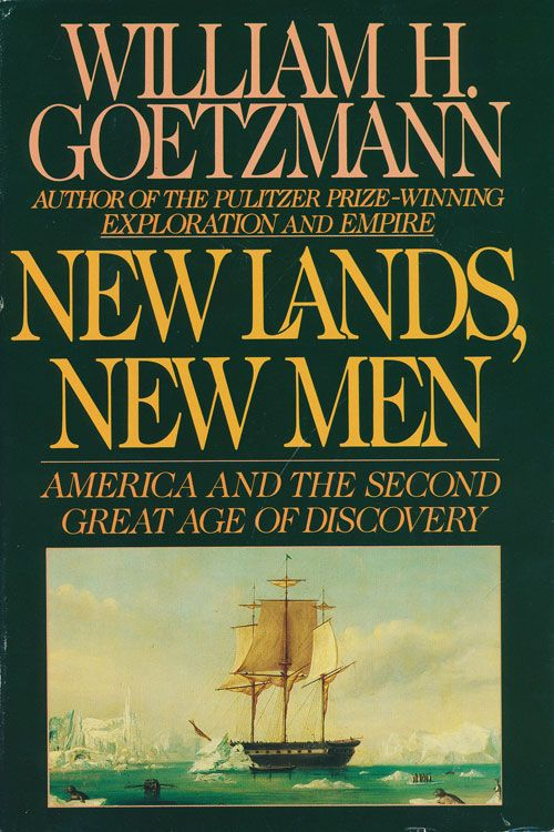 New Lands, New Men America and the Second Great Age of Discovery. William Goetzmann.