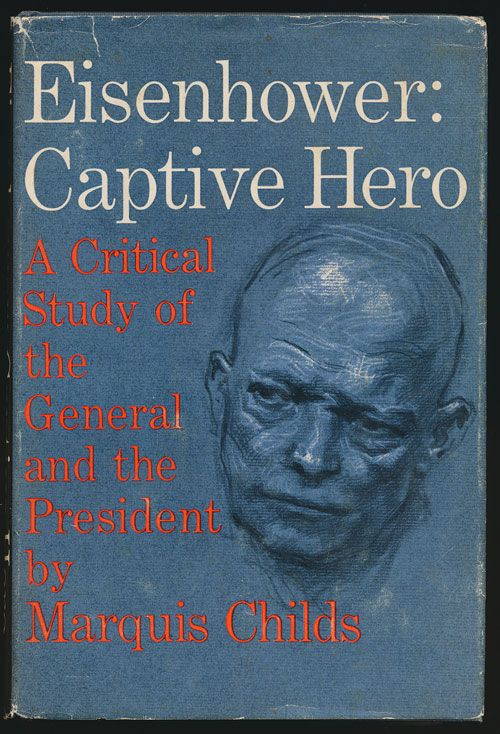 Eisenhower: Captive Hero A Critical Study of the General and the President. Marquis Childs.